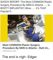 Most Common Memes - shock report the most common plastic surgery procedure by men in