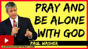 sermons on thanksgiving to god prayer sermon pray and be alone with god paul washer how to
