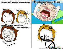 Trolled Meme - my mom and i watching adventure time my mother sees finn make this