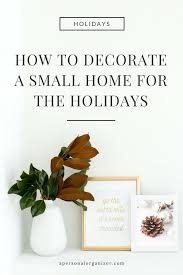 Tips For Decorating Your Home How To Decorate Your Small Space For The Holidays Helena Alkhas