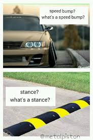 Speed Bump Meme - lowered cars vs speed bumps they will never understand each other