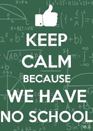 No School Meme - keep calm because we have no school meme by xmanon memedroid