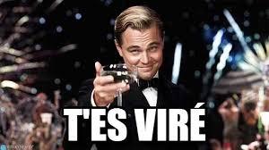 Vire Meme - t es viré congratulations meme on memegen