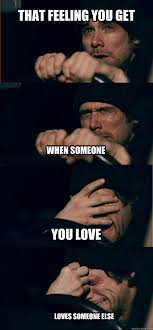 Sad Memes About Love - that feeling you get when someone you love loves someone else