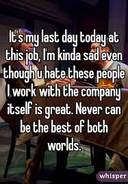 Last Day Of Work Meme - it s my last day today at this job i m kinda sad even though u