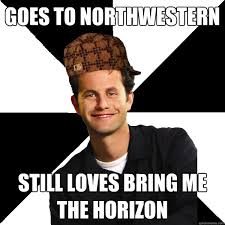 Bring Me The Horizon Meme - goes to northwestern still loves bring me the horizon scumbag