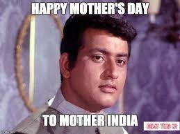 Happy Mothers Day Funny Meme - bharat kumar imgflip
