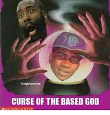 Based God Meme - curse of the based god god meme on me me