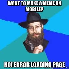 Make A Meme Mobile - want to make a meme on mobile no error loading page jewish dude