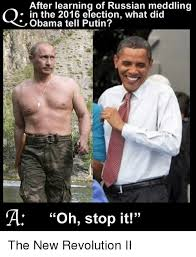 Obama Putin Meme - after learning of russian meddling in the 2016 etection what did