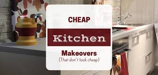 kitchen makeover on a budget ideas design on a dime renovation ideas for a cheap kitchen makeover