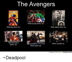 What I Actually Do Meme - the avengers what society thinks i do what fans think l do what