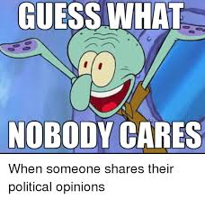 No One Cares Meme Spongebob - guess what nobody cares spongebob meme on me me