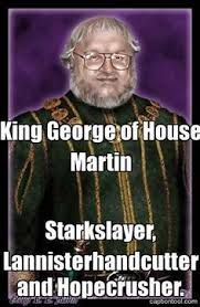 George Rr Martin Meme - george r r martin on writing female characters funny pinterest