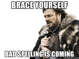 Bad Spelling Meme - brace yourself bad spelling is coming winter is coming meme