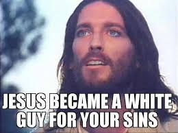 White Meme - jesus isn t white meme google search atheist liberal paradise