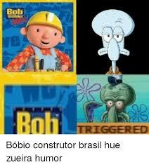 Bob The Builder Memes - boli builder bob triggered bóbio construtor brasil hue zueira humor