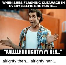 Alrighty Then Meme - 20 funniest ace ventura alrighty then memes word porn quotes love