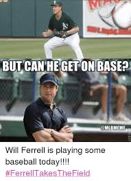 Meme Will Ferrell - but can hegetonbase a will ferrell is playing some baseball today