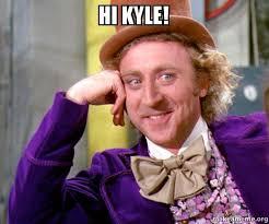 hi kyle willy wonka sarcasm meme make a meme