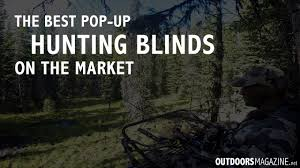 Pop Up Hunting Blinds The Best Pop Up Hunting Blinds On The Market Outdoors Magazine