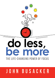 amazon com the life changing do less be more the power of living fully engaged john busacker