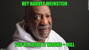 You Re Doing It Wrong Meme - hey harvey weinstein you re doing it wrong bill meme
