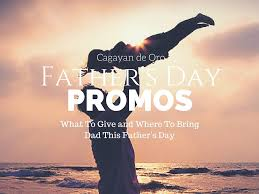 cagayan de oro promos and activities this father u0027s day