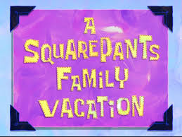 a squarepants family vacation encyclopedia spongebobia fandom