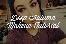 deep autumn makeup hannah lydia youtube