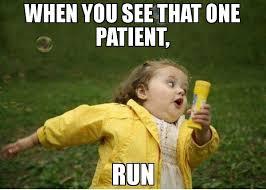 Patient Meme - when you see that one patient run meme chubby bubbles girl 69176