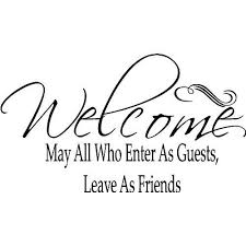 may all who enter as guests leave as friends motivational