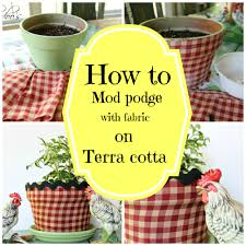 Cute Flower Pots by How To Mod Podge A Terra Cotta Pot With Fabric Terra Cotta