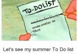 To Do List Meme - list to do fat another smoke let s see my summer to do list