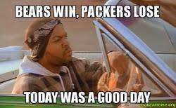 Bears Packers Meme - bears win packers lose today was a good day make a meme