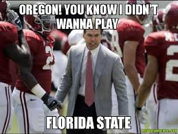 Florida State Memes - oregon you know i didn t wanna play florida state make a meme