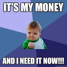 I Need Money Meme - it s my money and i need it now success kid quickmeme