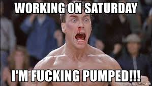 Working On Saturday Meme - working on saturday i m fucking pumped pumped pete meme