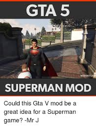 Gta V Memes - gta 5 modded game superman mod could this gta v mod be a great