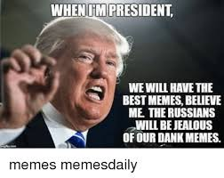 president we will havethe best memes believe me the russians will