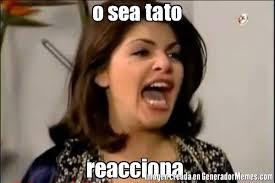 Tato Meme - o sea tato reacciona meme de soraya montenegro imagenes memes