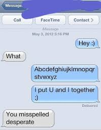 Text Message Memes - misspelled desperate funny text message