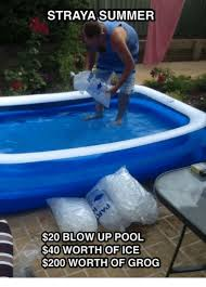Straya Memes - straya summer 20 blow up pool 40 worth of ice 200 worth of grog