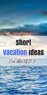 mini vacation ideas 15 best mini vacations in the u s short