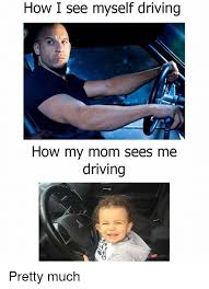 Driving Memes - how i see myself driving how my mom sees me driving pretty much
