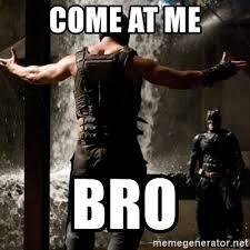 Come At Me Bro Meme Generator - come at me bro bane come at me bro meme generator