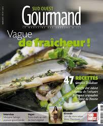 gourmand magazine cuisine découvrez le n 24 du magazine sud ouest gourmand printemps 2015