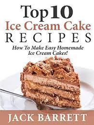 top 10 ice cream cake recipes how to make easy homemade ice cream