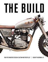 Build Custom Home Online The Build How The Masters Design Custom Motorcycles Robert