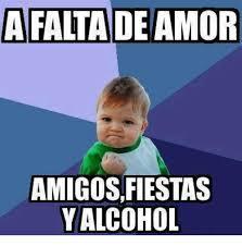 Memes Alcohol - a falta de amor amigosfiestas y alcohol meme on me me